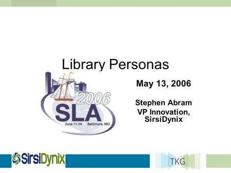 Library Personas May 13, 2006 Stephen Abram VP Innovation, SirsiDynix.