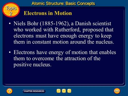 Electrons in Motion Niels Bohr (1885-1962), a Danish scientist who worked with Rutherford, proposed that electrons must have enough energy to keep them.