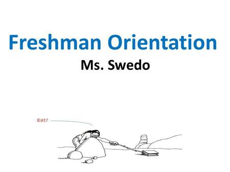 Freshman Orientation Ms. Swedo Eat?.