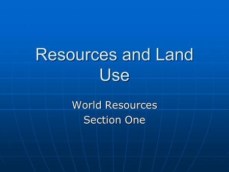 Resources and Land Use World Resources Section One.