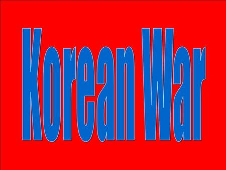 Korean War.