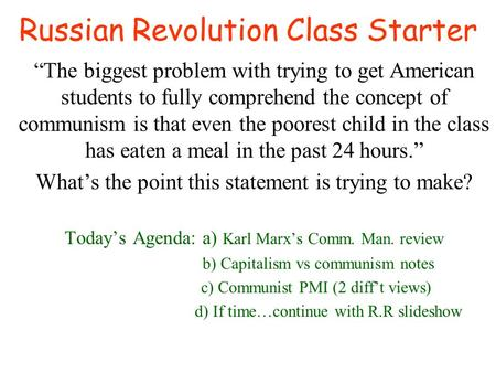 Russian Revolution Class Starter The biggest problem with trying to get American students to fully comprehend the concept of communism is that even the.