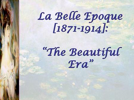 "La Belle Epoque [ ]: ""The Beautiful Era"""
