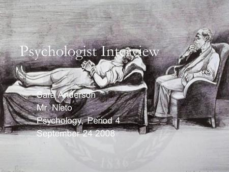 Psychologist Interview Sara Anderson Mr. Nieto Psychology, Period 4 September 24 2008.