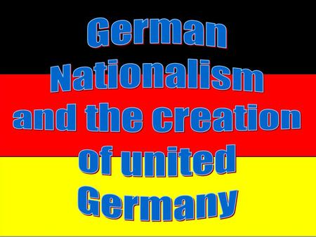 German Nationalism and the creation of united Germany.