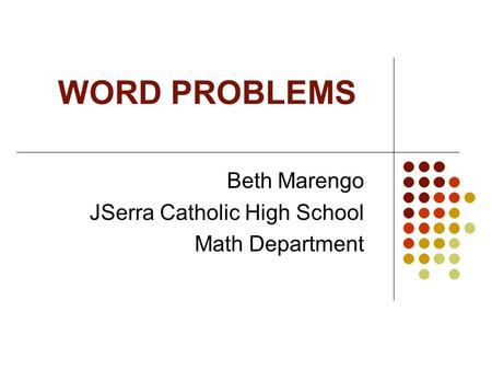 WORD PROBLEMS Beth Marengo JSerra Catholic High School Math Department.