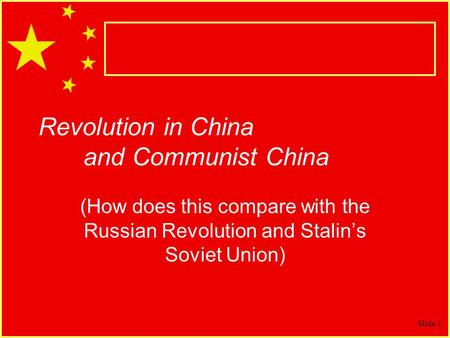 Slide 1 Revolution in China and Communist China (How does this compare with the Russian Revolution and Stalins Soviet Union)