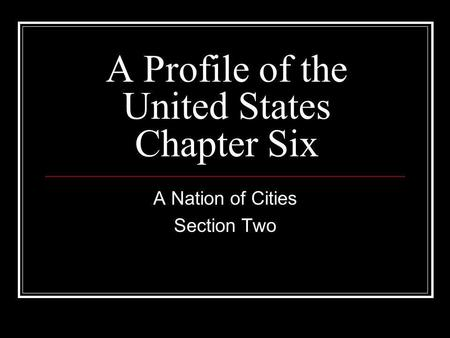 A Profile of the United States Chapter Six A Nation of Cities Section Two.