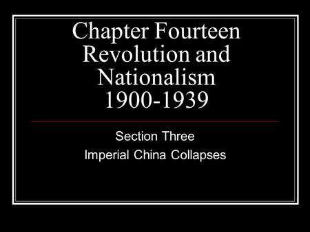 Chapter Fourteen Revolution and Nationalism 1900-1939 Section Three Imperial China Collapses.