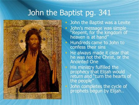 John the Baptist pg. 341 John the Baptist was a Levite Johns message was simple Repent, for the kingdom of heaven is at hand Hundreds came to John to confess.