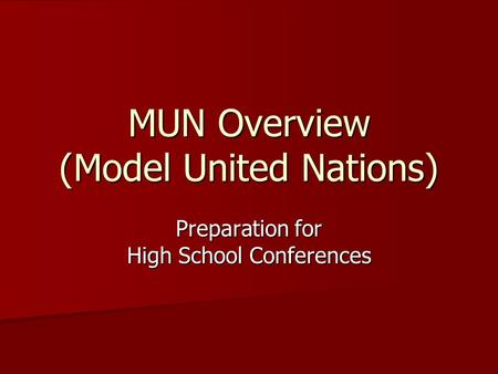 MUN Overview (Model United Nations) Preparation for High School Conferences.