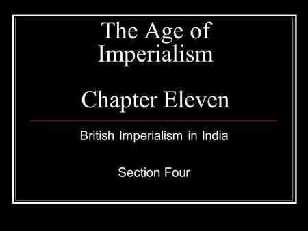 The Age of Imperialism Chapter Eleven British Imperialism in India Section Four.