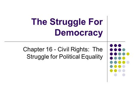 The Struggle For Democracy Chapter 16 - Civil Rights: The Struggle for Political Equality.