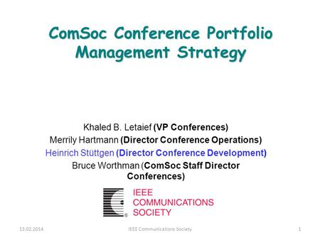 ComSoc Conference Portfolio Management Strategy Khaled B. Letaief (VP Conferences) Merrily Hartmann (Director Conference Operations) Heinrich Stüttgen.