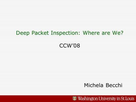 Deep Packet Inspection: Where are We? CCW08 Michela Becchi.