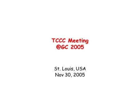 TCCC 2005 St. Louis, USA Nov 30, 2005.
