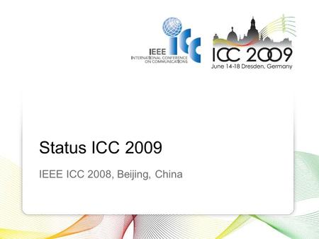 Status ICC 2009 IEEE ICC 2008, Beijing, China. 2 Status ICC 2009 Executive Structure Overall Organization General Chair -Hamid Akhavan– T-Mobile International.