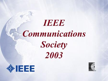 IEEE Communications Society 2003. … a diverse group of international communications professionals with a common interest in advancing all communications.