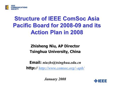 Structure of IEEE ComSoc Asia Pacific Board for 2008-09 and its Action Plan in 2008 Zhisheng Niu, AP Director Tsinghua University, China