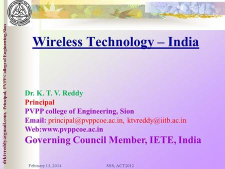 College of ineering,Sion Principal, PVPP College of Engineering,Sion Wireless Technology – India Dr. K. T. V. Reddy Principal PVPP.
