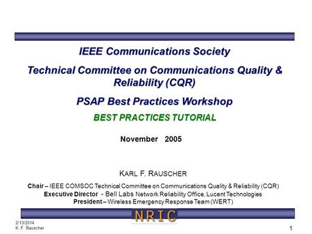 B EST P RACTICES T UTORIAL 2/13/2014 K. F. Rauscher 1 IEEE Communications Society Technical Committee on Communications Quality & Reliability (CQR) PSAP.