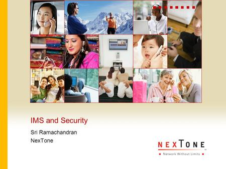 IMS and Security Sri Ramachandran NexTone. 2 CONFIDENTIAL © 2006, NexTone Communications. All rights Traditional approaches to Security - The CIA principle.