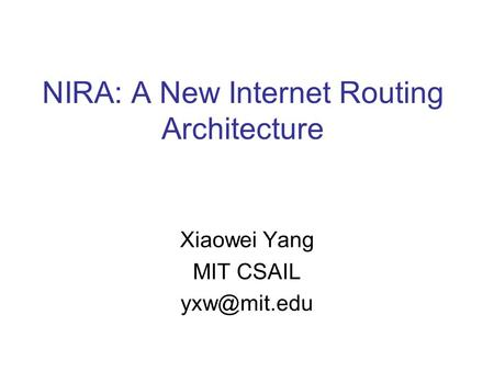 NIRA: A New Internet Routing Architecture Xiaowei Yang MIT CSAIL