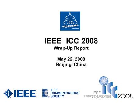 IEEE ICC 2008 Wrap-Up Report May 22, 2008 Beijing, China.