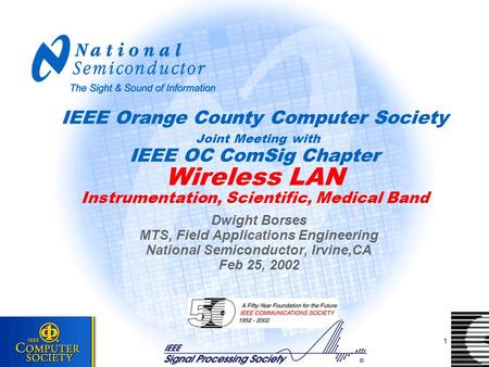Baisa 03/28/01 1 IEEE Orange County Computer Society Joint Meeting with IEEE OC ComSig Chapter Wireless LAN Instrumentation, Scientific, Medical Band Dwight.