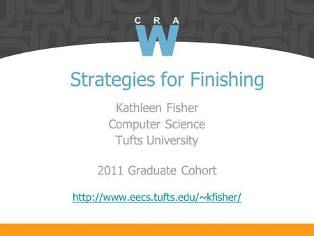 Strategies for Finishing Kathleen Fisher Computer Science Tufts University 2011 Graduate Cohort