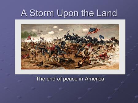 A Storm Upon the Land The end of peace in America.