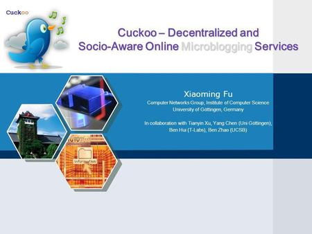 Cuckoo – Decentralized and Socio-Aware Online Microblogging Services Xiaoming Fu Computer Networks Group, Institute of Computer Science University of Göttingen,