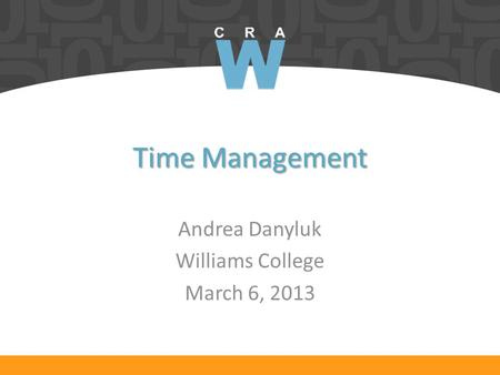 Time Management Andrea Danyluk Williams College March 6, 2013.