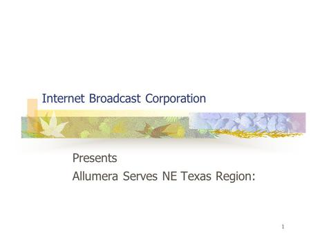 1 Internet Broadcast Corporation Presents Allumera Serves NE Texas Region: