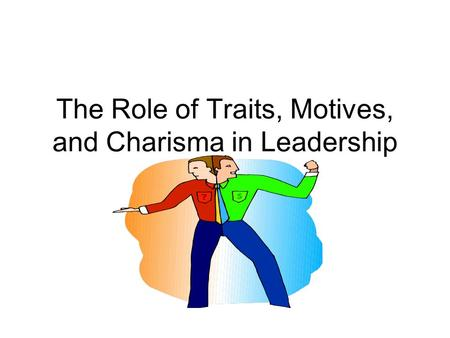 The Role of Traits, Motives, and Charisma in Leadership.