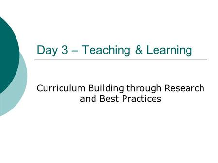 Day 3 – Teaching & Learning Curriculum Building through Research and Best Practices.