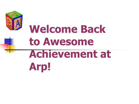 Welcome Back to Awesome Achievement at Arp!. New Laws Children's Internet Protection Act (CIPA) and New EMAIL Laws on SPAMMING The Children's Internet.