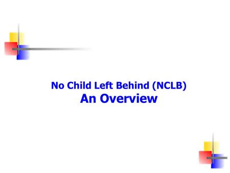 No Child Left Behind (NCLB) An Overview. Resources Policy Guidance NCLB Brochures