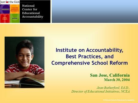 © National Center for Educational Accountability National Center for Educational Accountability San Jose, California March 30, 2004 Jean Rutherford, Ed.D.,