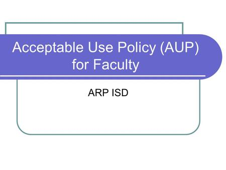 Acceptable Use Policy (AUP) for Faculty ARP ISD. Updating for 21 st Century Skills Know the 21 st Century Skills: