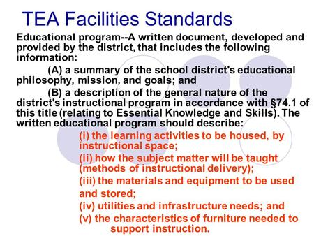 TEA Facilities Standards Educational program--A written document, developed and provided by the district, that includes the following information: (A)