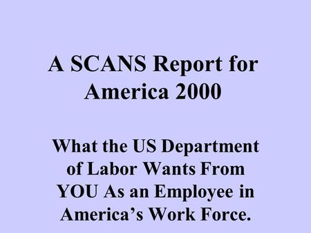 A SCANS Report for America 2000 What the US Department of Labor Wants From YOU As an Employee in Americas Work Force.