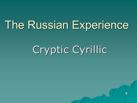 The Russian Experience Cryptic Cyrillic. Russian Experience Culture and people Culture and people.