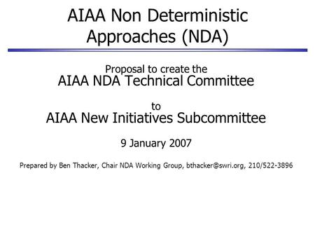 AIAA Non Deterministic Approaches (NDA) Proposal to create the AIAA NDA Technical Committee to AIAA New Initiatives Subcommittee 9 January 2007 Prepared.