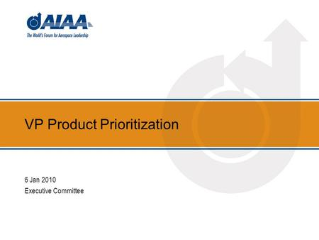 VP Product Prioritization 6 Jan 2010 Executive Committee.
