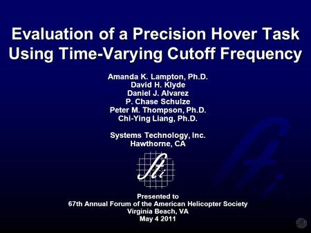 Evaluation of a Precision Hover Task Using Time-Varying Cutoff Frequency Amanda K. Lampton, Ph.D. David H. Klyde Daniel J. Alvarez P. Chase Schulze Peter.