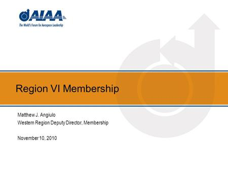 Region VI Membership Matthew J. Angiulo Western Region Deputy Director, Membership November 10, 2010.