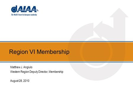 Region VI Membership Matthew J. Angiulo Western Region Deputy Director, Membership August 28, 2010.