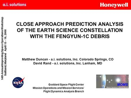 CLOSE APPROACH PREDICTION ANALYSIS OF THE EARTH SCIENCE CONSTELLATION WITH THE FENGYUN-1C DEBRIS Matthew Duncan - a.i. solutions, Inc. Colorado Springs,
