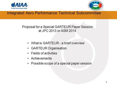 1 Integrated Aero Performance Technical Subcommittee Proposal for a Special GARTEUR Paper Session at JPC 2013 or ASM 2014 What is GARTEUR - a brief overview.